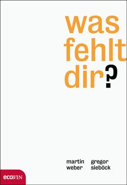 Martin Weber und Gregor Sieböck: Was fehlt dir?