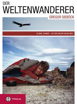 Der Weltenwanderer Gregor Sieböck – Zu Fuß um die halbe Welt (gebundene Ausgabe)