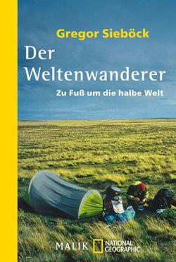 Der Weltenwanderer Gregor Sieböck – Zu Fuß um die halbe Welt (Taschenbuch)